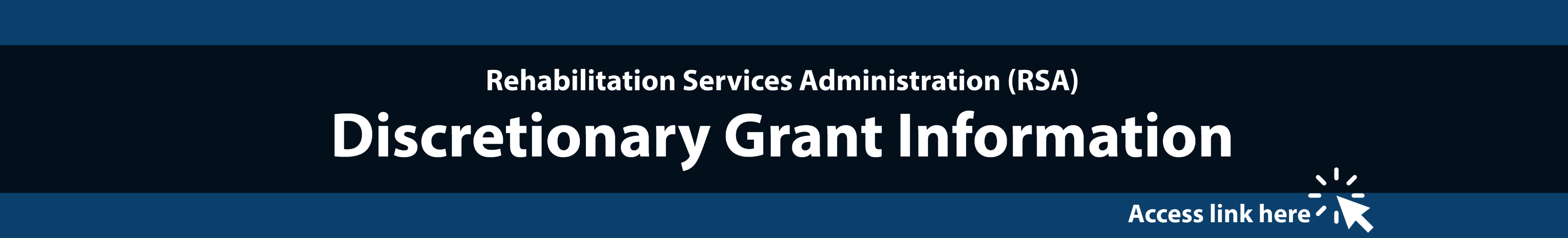 Rehabilitation Services Administration (RSA) Discretionary Grant Information. Select banner to access link.